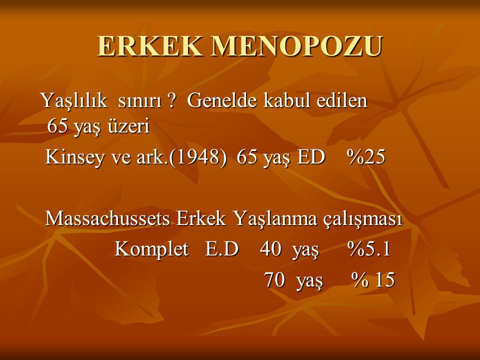 ERKEK MENOPOZU Yaşlılık sınırı Genelde kabul edilen 65 yaş üzeri