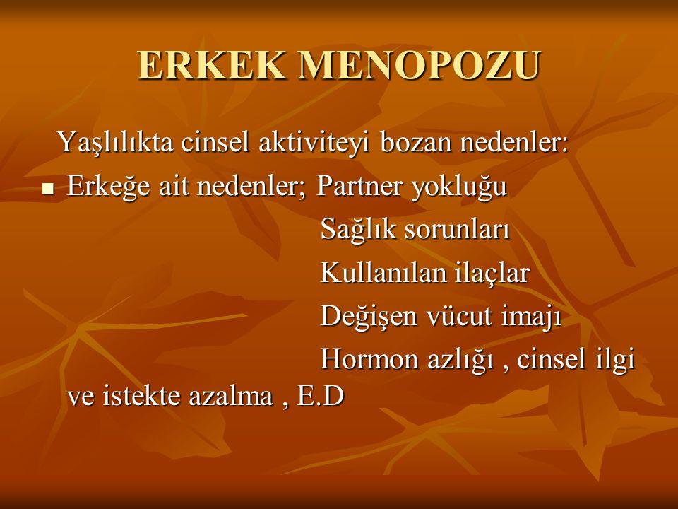 ERKEK MENOPOZU Yaşlılıkta cinsel aktiviteyi bozan nedenler: