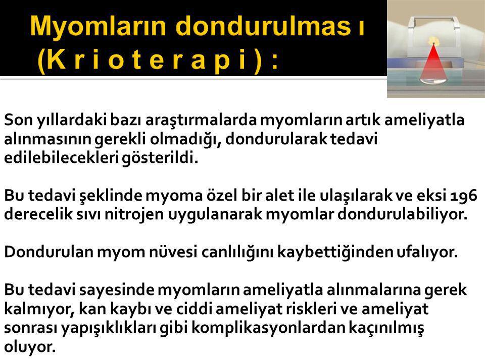 Myomların dondurulmas ı (K r i o t e r a p i ) :