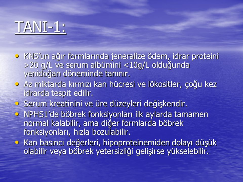 TANI-1: KNS'un ağır formlarında jeneralize ödem, idrar proteini >20 g/L ve serum albümini <10g/L olduğunda yenidoğan döneminde tanınır.