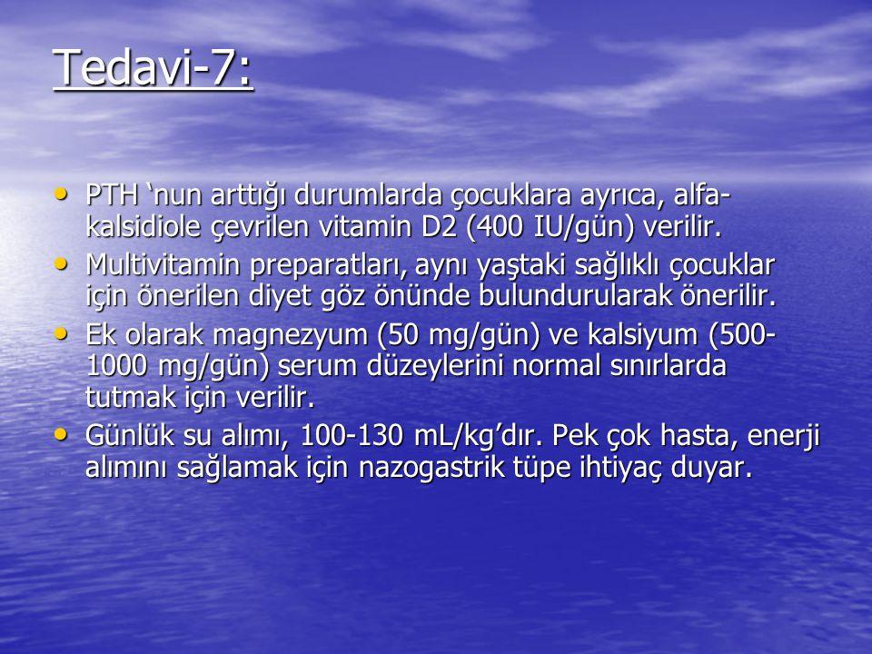 Tedavi-7: PTH 'nun arttığı durumlarda çocuklara ayrıca, alfa-kalsidiole çevrilen vitamin D2 (400 IU/gün) verilir.