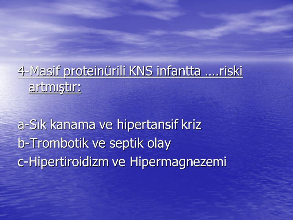 4-Masif proteinürili KNS infantta ….riski artmıştır: