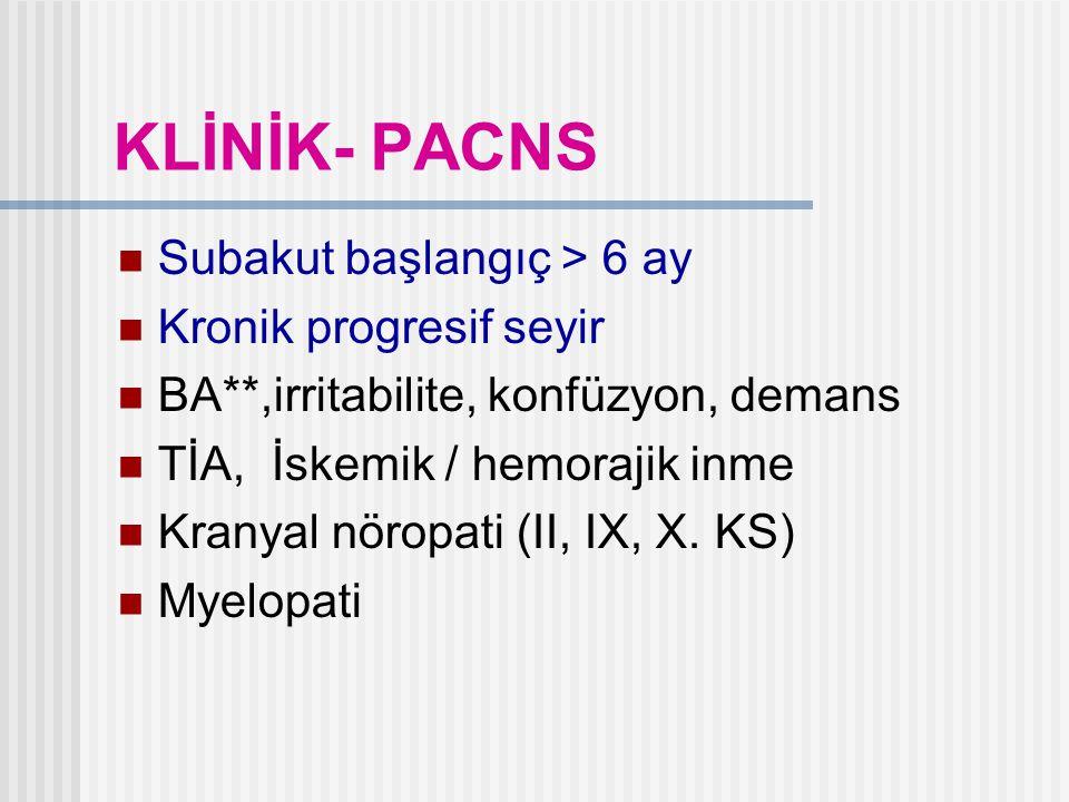 KLİNİK- PACNS Subakut başlangıç > 6 ay Kronik progresif seyir