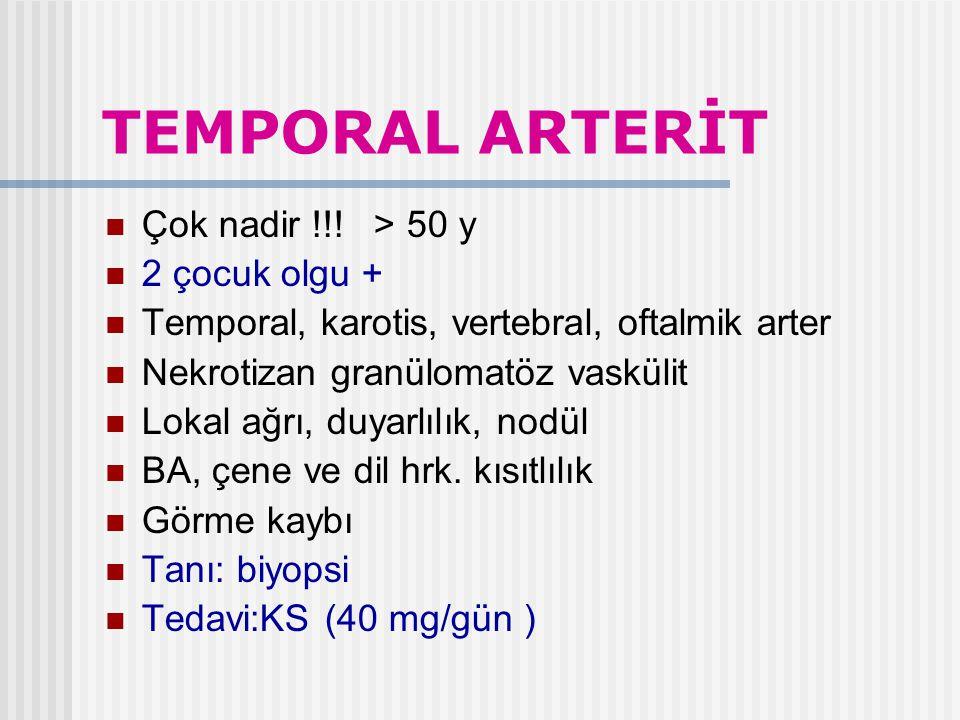 TEMPORAL ARTERİT Çok nadir !!! > 50 y 2 çocuk olgu +