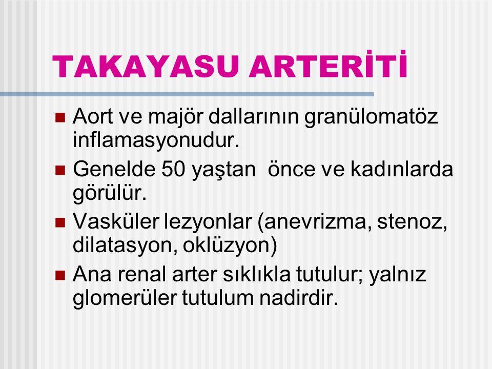 TAKAYASU ARTERİTİ Aort ve majör dallarının granülomatöz inflamasyonudur. Genelde 50 yaştan önce ve kadınlarda görülür.