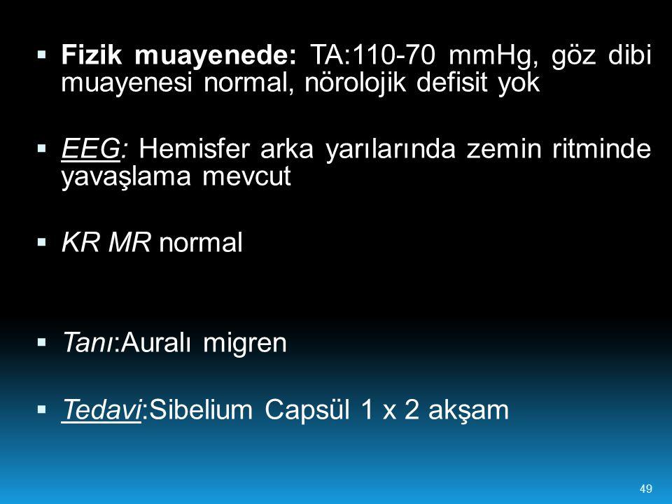 Fizik muayenede: TA:110-70 mmHg, göz dibi muayenesi normal, nörolojik defisit yok