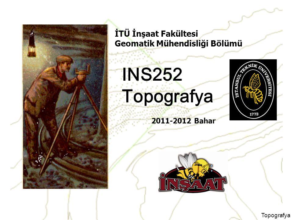INS252 Topografya İTÜ İnşaat Fakültesi Geomatik Mühendisliği Bölümü