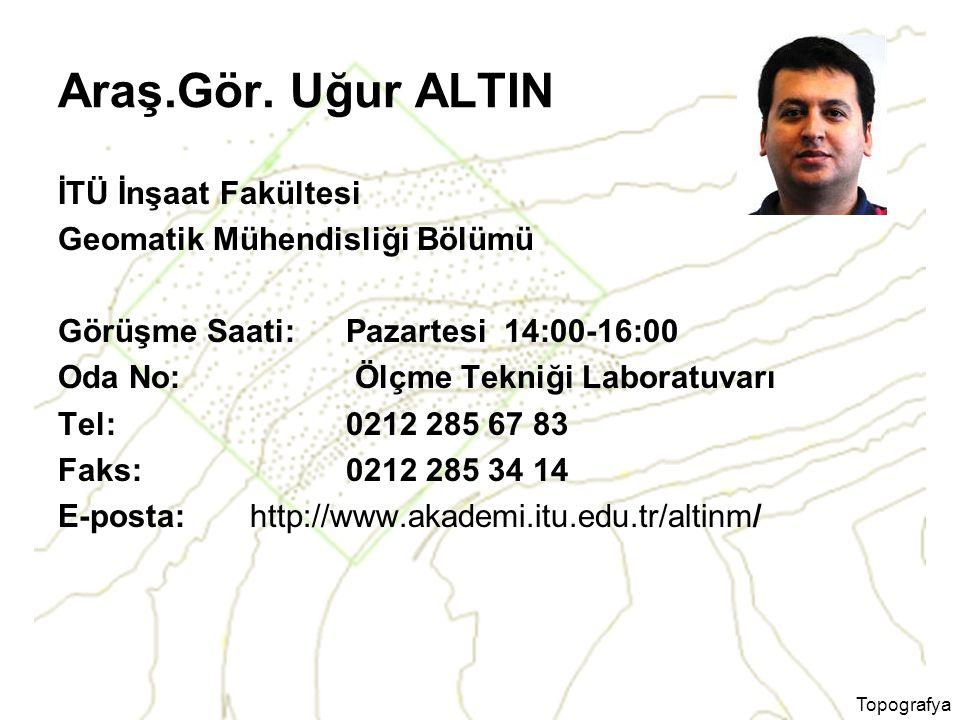 Araş.Gör. Uğur ALTIN İTÜ İnşaat Fakültesi Geomatik Mühendisliği Bölümü