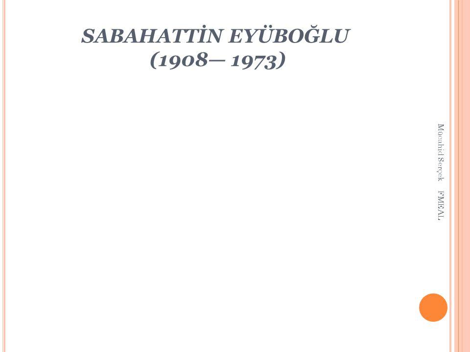 SABAHATTİN EYÜBOĞLU (1908— 1973)