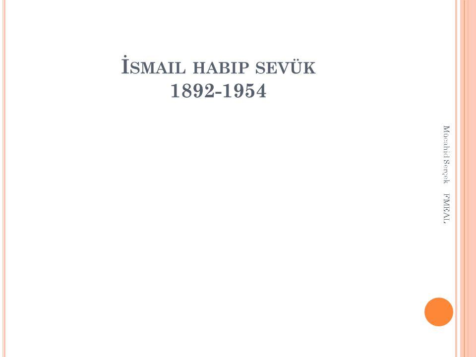 İsmail habip sevük 1892-1954 Mücahid Serçek FMEAL