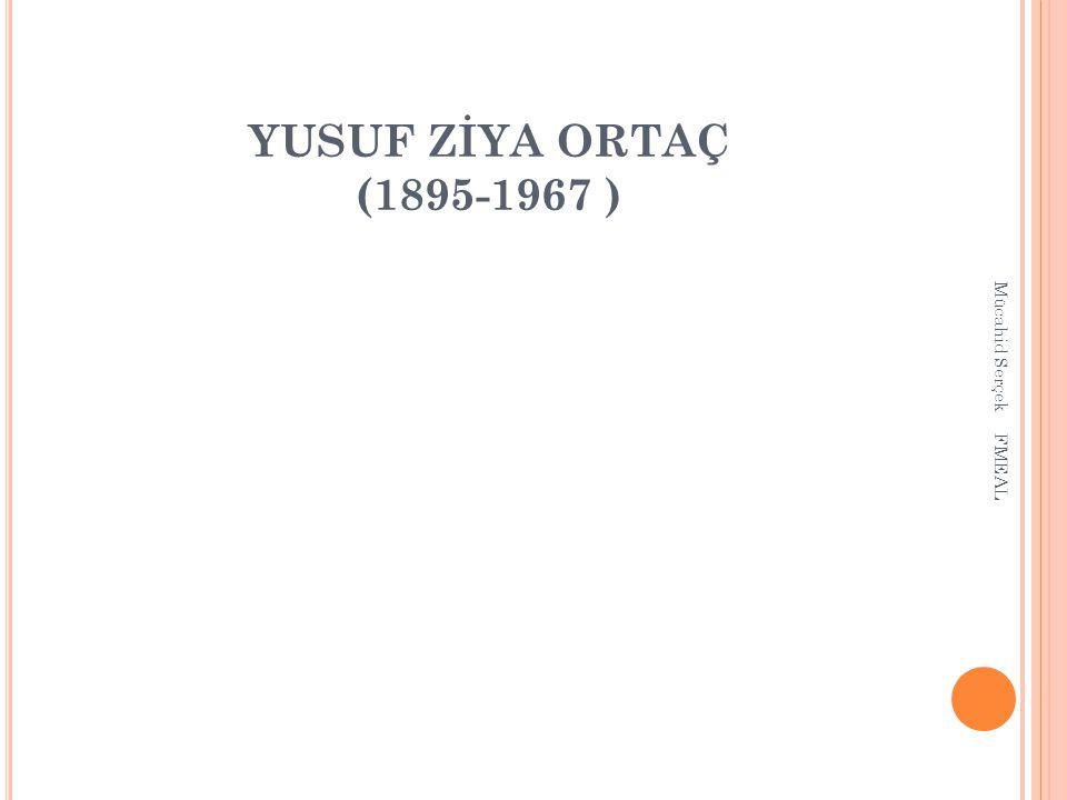 YUSUF ZİYA ORTAÇ (1895-1967 ) Mücahid Serçek FMEAL