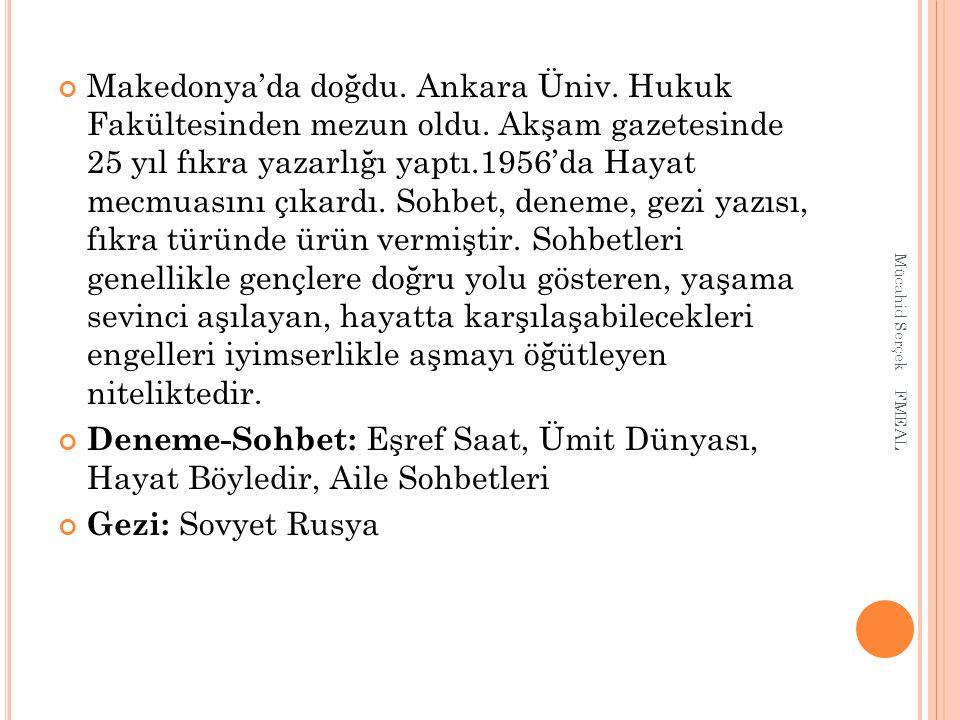 Makedonya'da doğdu. Ankara Üniv. Hukuk Fakültesinden mezun oldu