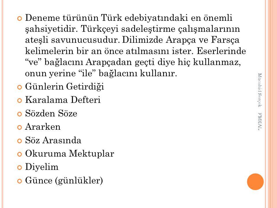 Deneme türünün Türk edebiyatındaki en önemli şahsiyetidir
