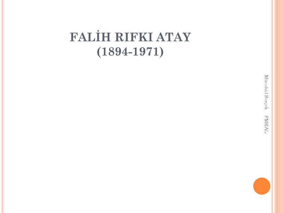 FALİH RIFKI ATAY (1894-1971) Mücahid Serçek FMEAL