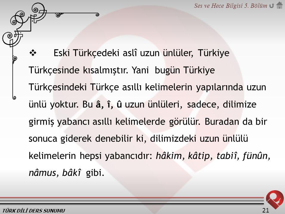 Eski Türkçedeki aslî uzun ünlüler, Türkiye Türkçesinde kısalmıştır