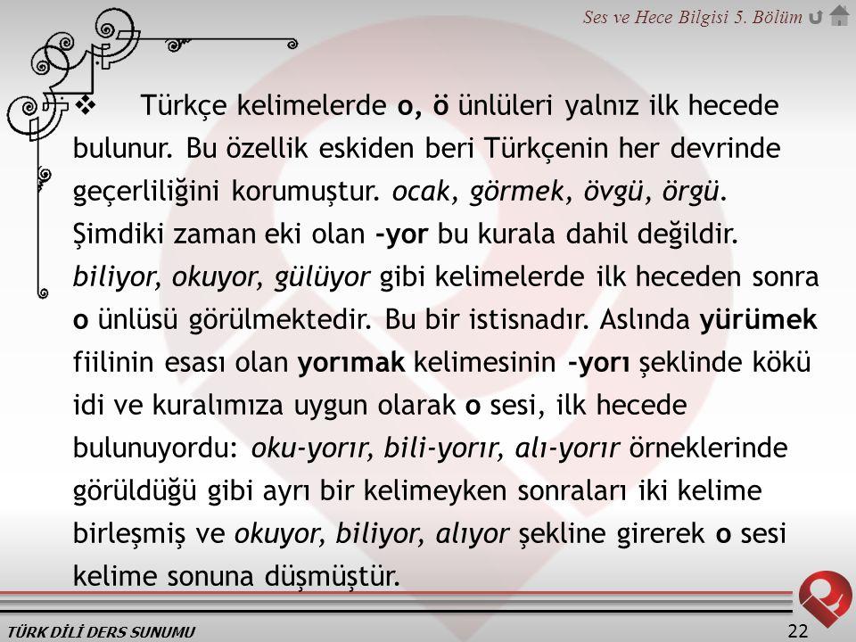 Türkçe kelimelerde o, ö ünlüleri yalnız ilk hecede bulunur