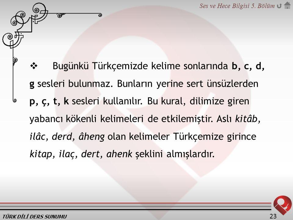 Bugünkü Türkçemizde kelime sonlarında b, c, d, g sesleri bulunmaz