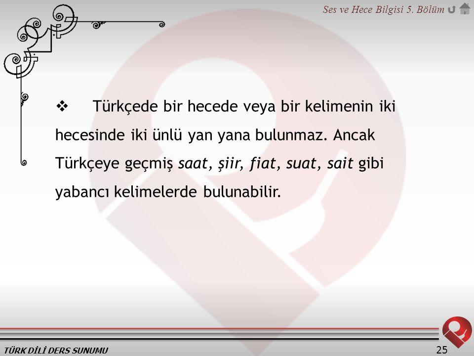 Türkçede bir hecede veya bir kelimenin iki hecesinde iki ünlü yan yana bulunmaz.