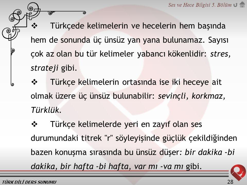Türkçede kelimelerin ve hecelerin hem başında hem de sonunda üç ünsüz yan yana bulunamaz. Sayısı çok az olan bu tür kelimeler yabancı kökenlidir: stres, strateji gibi.