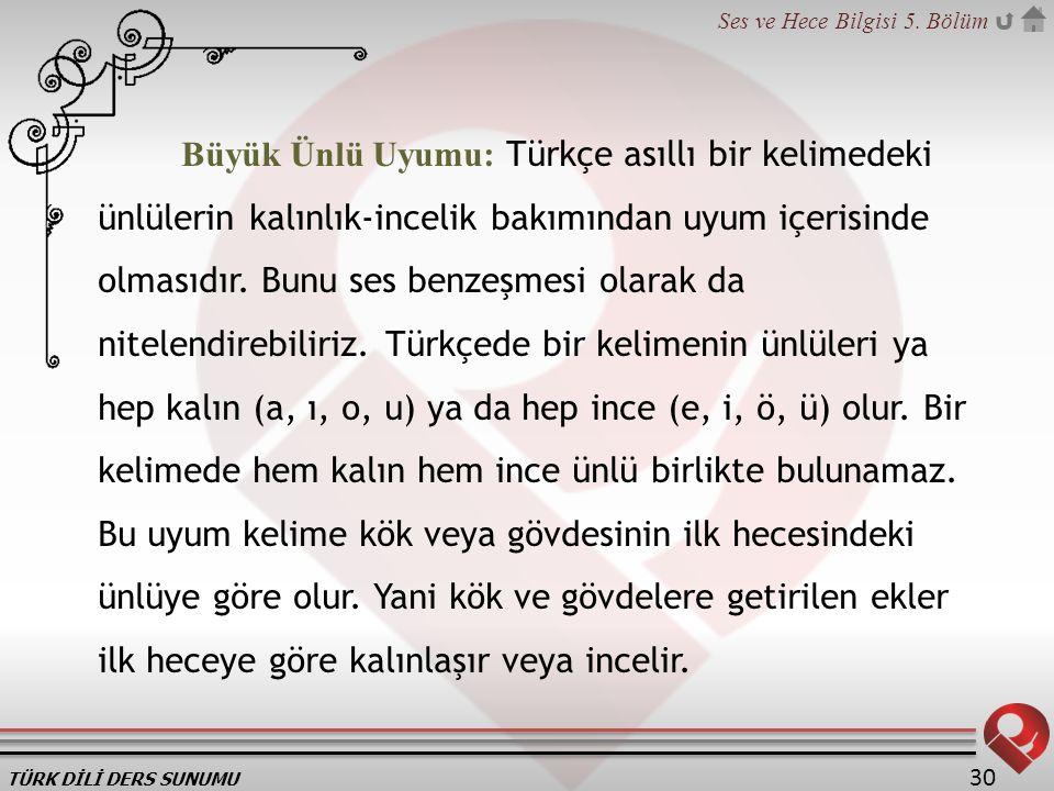 Büyük Ünlü Uyumu: Türkçe asıllı bir kelimedeki ünlülerin kalınlık-incelik bakımından uyum içerisinde olmasıdır.