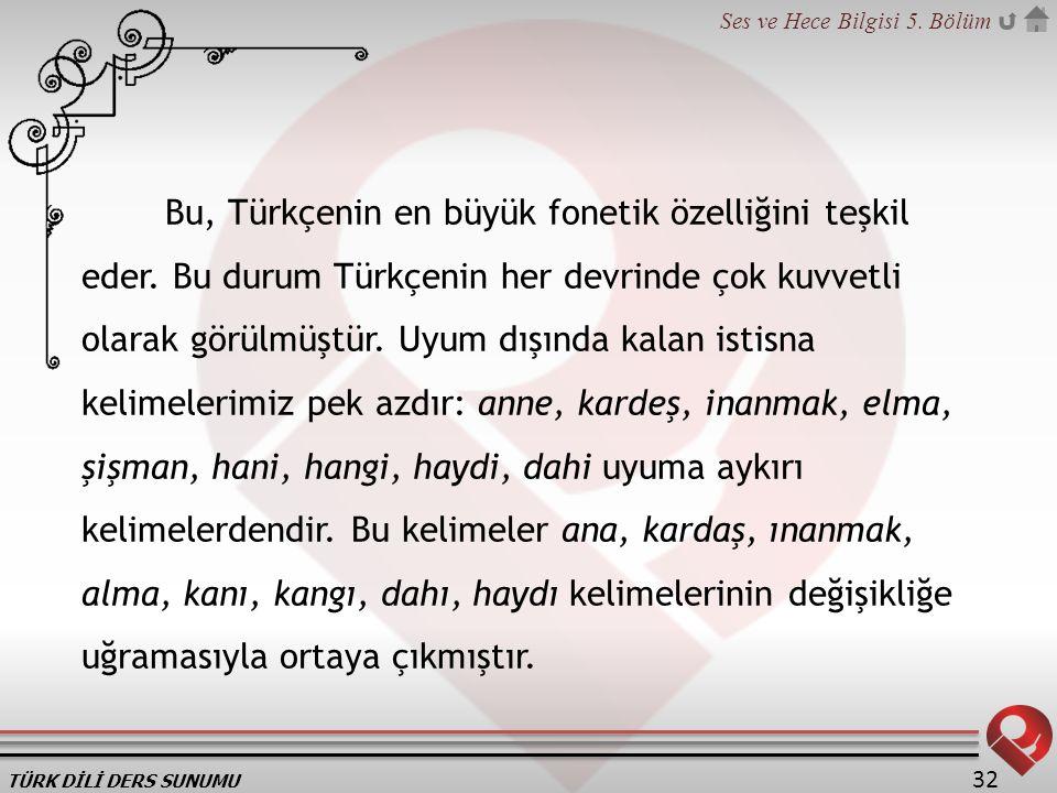 Bu, Türkçenin en büyük fonetik özelliğini teşkil eder