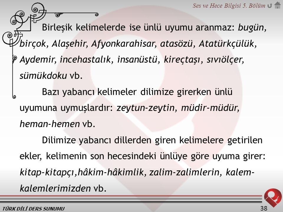 Birleşik kelimelerde ise ünlü uyumu aranmaz: bugün, birçok, Alaşehir, Afyonkarahisar, atasözü, Atatürkçülük, Aydemir, incehastalık, insanüstü, kireçtaşı, sıvıölçer, sümükdoku vb.