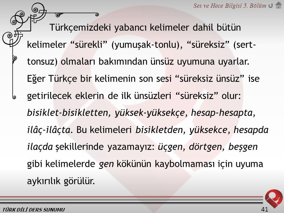 Türkçemizdeki yabancı kelimeler dahil bütün kelimeler sürekli (yumuşak-tonlu), süreksiz (sert-tonsuz) olmaları bakımından ünsüz uyumuna uyarlar.