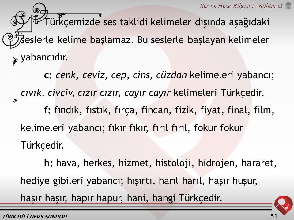 Türkçemizde ses taklidi kelimeler dışında aşağıdaki seslerle kelime başlamaz. Bu seslerle başlayan kelimeler yabancıdır.