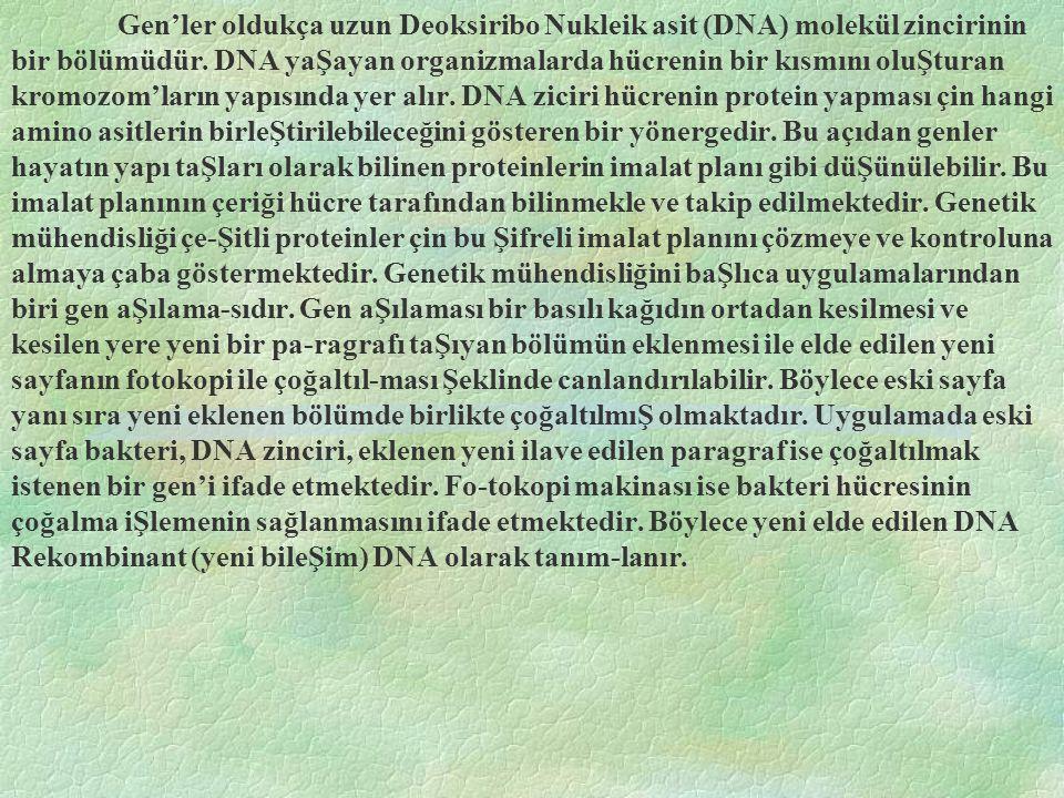 Gen'ler oldukça uzun Deoksiribo Nukleik asit (DNA) molekül zincirinin bir bölümüdür.