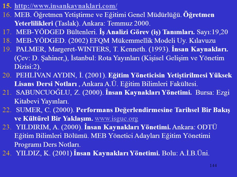http://www.insankaynaklari.com/ MEB. Öğretmen Yetiştirme ve Eğitimi Genel Müdürlüğü. Öğretmen Yeterlilikleri (Taslak). Ankara: Temmuz 2000.
