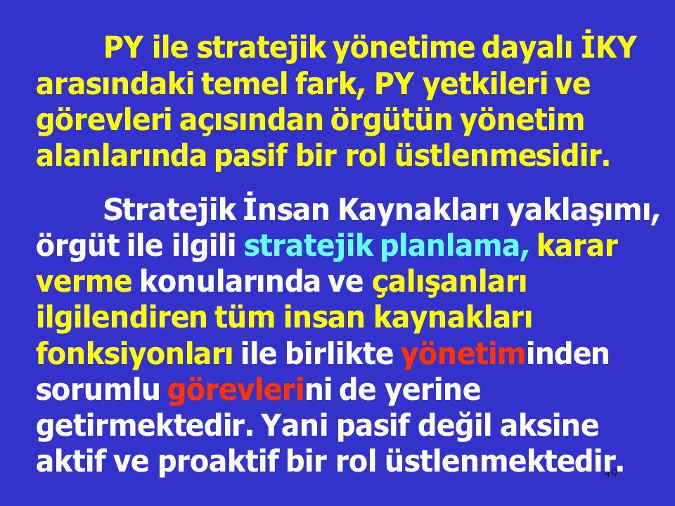 PY ile stratejik yönetime dayalı İKY arasındaki temel fark, PY yetkileri ve görevleri açısından örgütün yönetim alanlarında pasif bir rol üstlenmesidir.