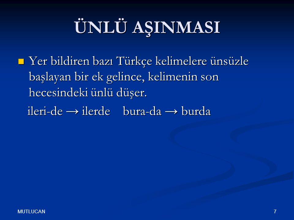 ÜNLÜ AŞINMASI Yer bildiren bazı Türkçe kelimelere ünsüzle başlayan bir ek gelince, kelimenin son hecesindeki ünlü düşer.