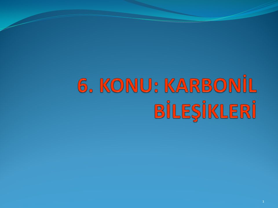 6. KONU: KARBONİL BİLEŞİKLERİ