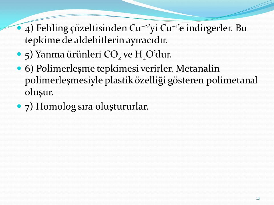 4) Fehling çözeltisinden Cu+2'yi Cu+1'e indirgerler