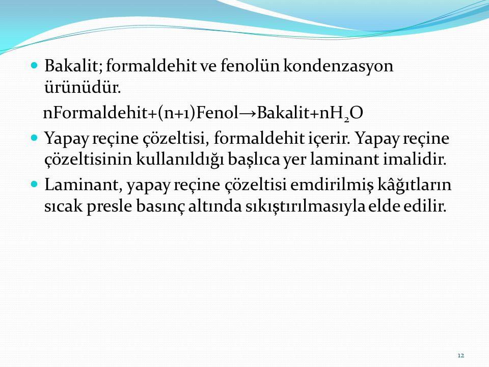 Bakalit; formaldehit ve fenolün kondenzasyon ürünüdür.
