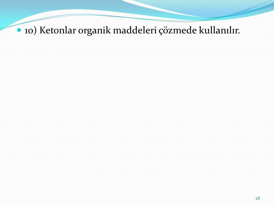 10) Ketonlar organik maddeleri çözmede kullanılır.