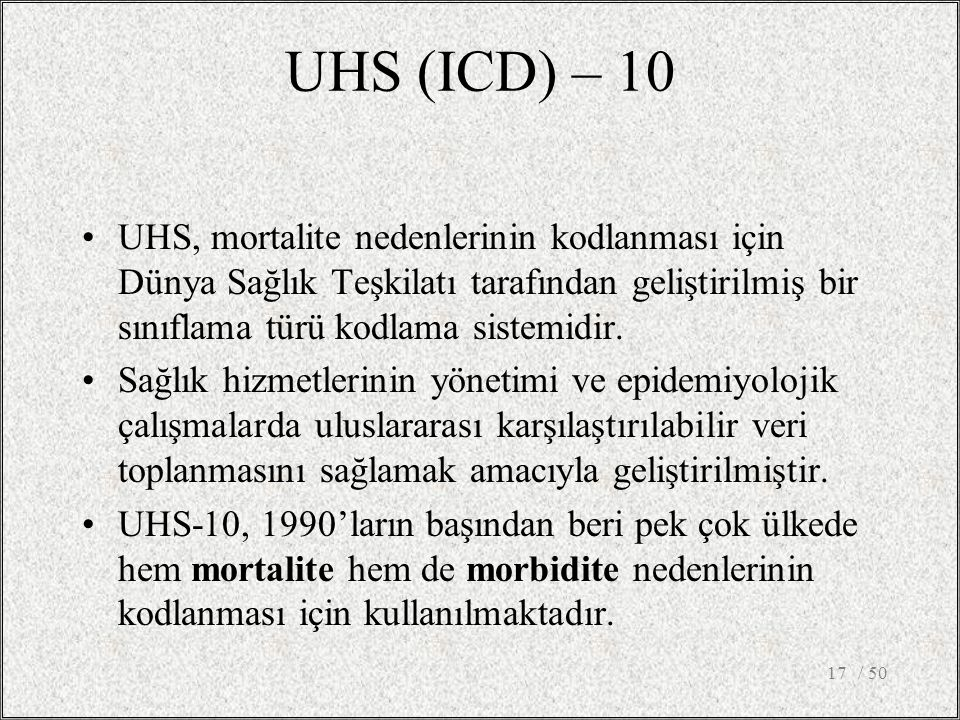 UHS (ICD) – 10 UHS, mortalite nedenlerinin kodlanması için Dünya Sağlık Teşkilatı tarafından geliştirilmiş bir sınıflama türü kodlama sistemidir.