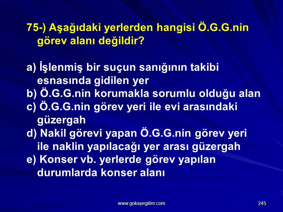 75-) Aşağıdaki yerlerden hangisi Ö.G.G.nin görev alanı değildir
