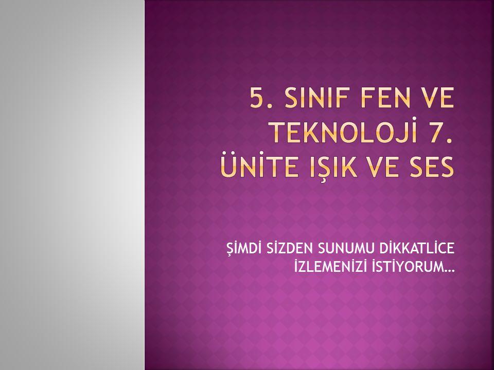 5. SINIF FEN VE TEKNOLOJİ 7. ÜNİTE IŞIK VE SES