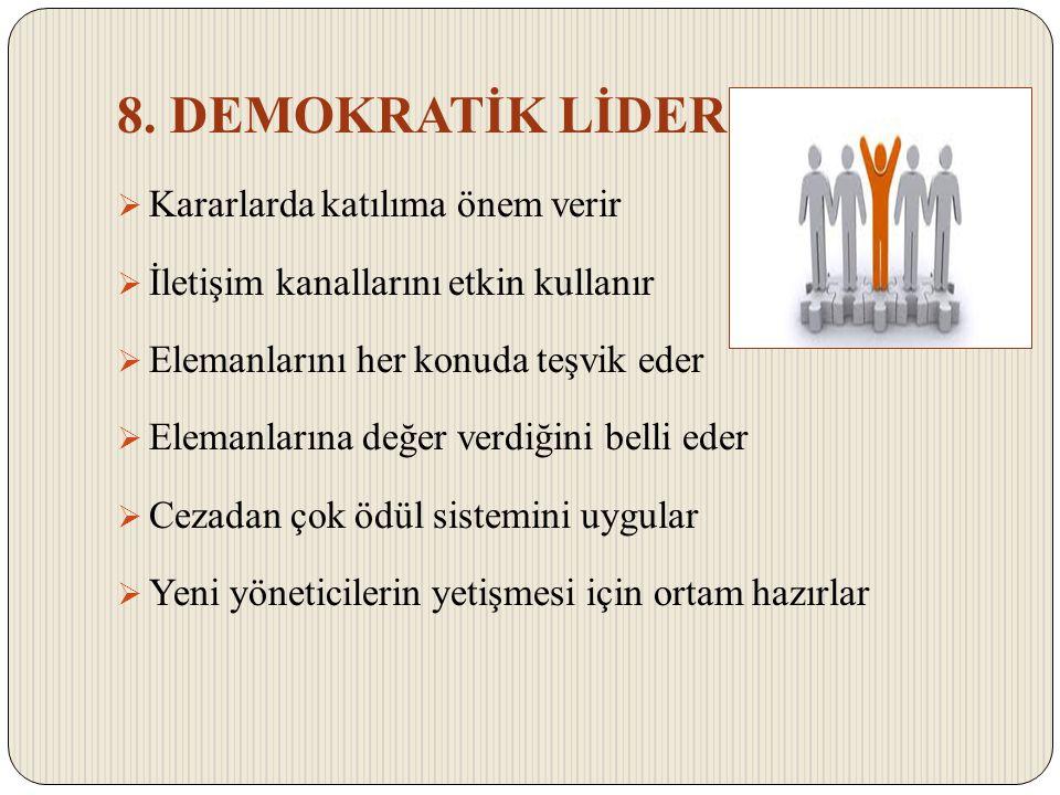 8. DEMOKRATİK LİDER Kararlarda katılıma önem verir