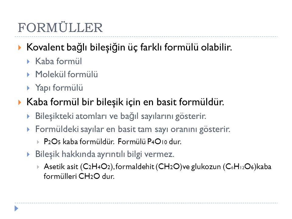 FORMÜLLER Kovalent bağlı bileşiğin üç farklı formülü olabilir.