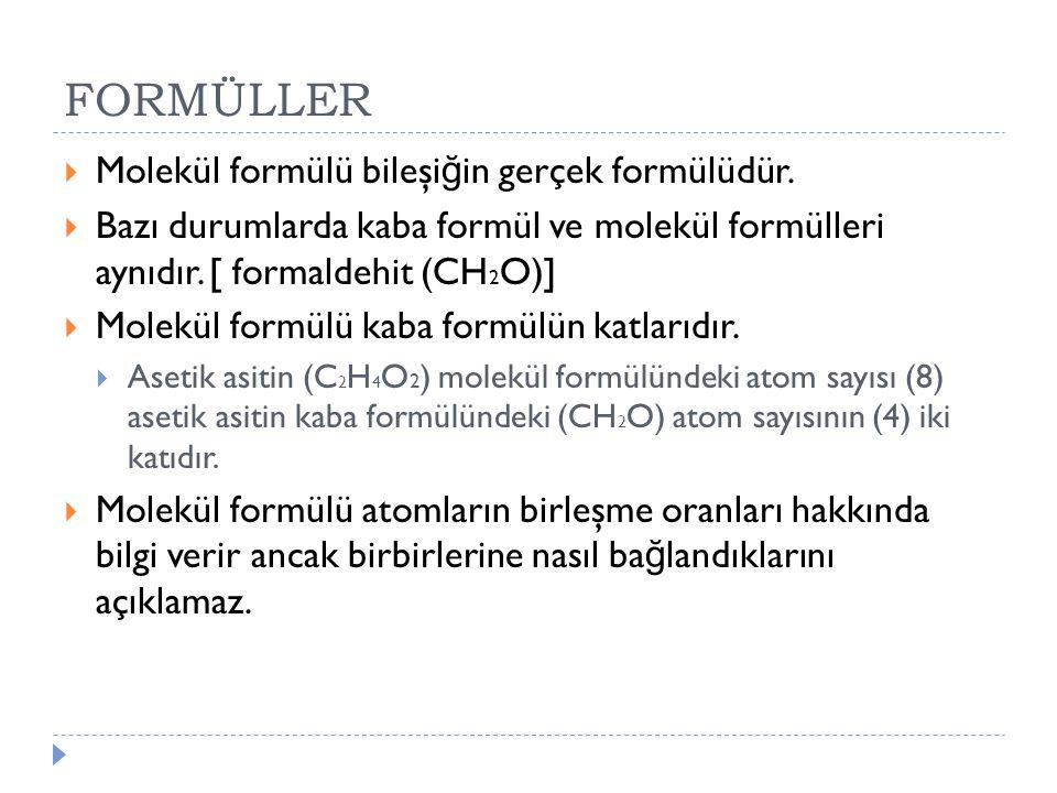 FORMÜLLER Molekül formülü bileşiğin gerçek formülüdür.