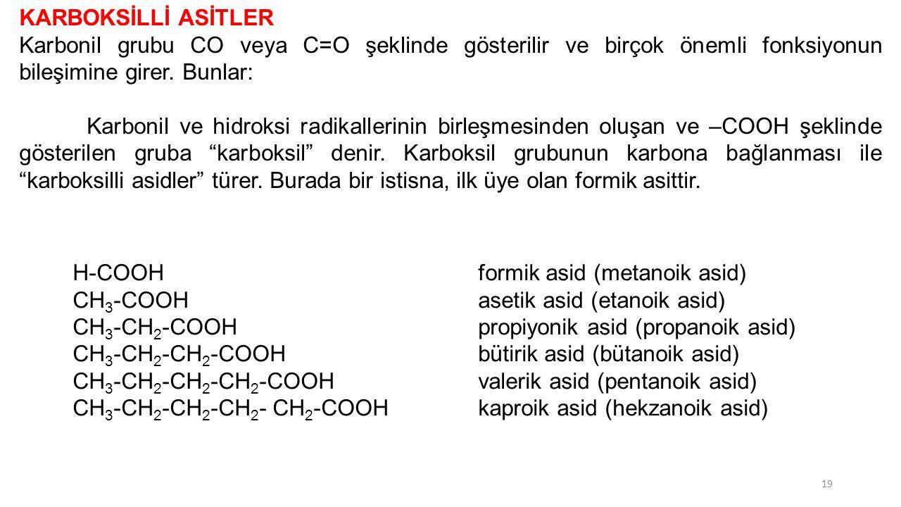 KARBOKSİLLİ ASİTLER Karbonil grubu CO veya C=O şeklinde gösterilir ve birçok önemli fonksiyonun bileşimine girer. Bunlar: