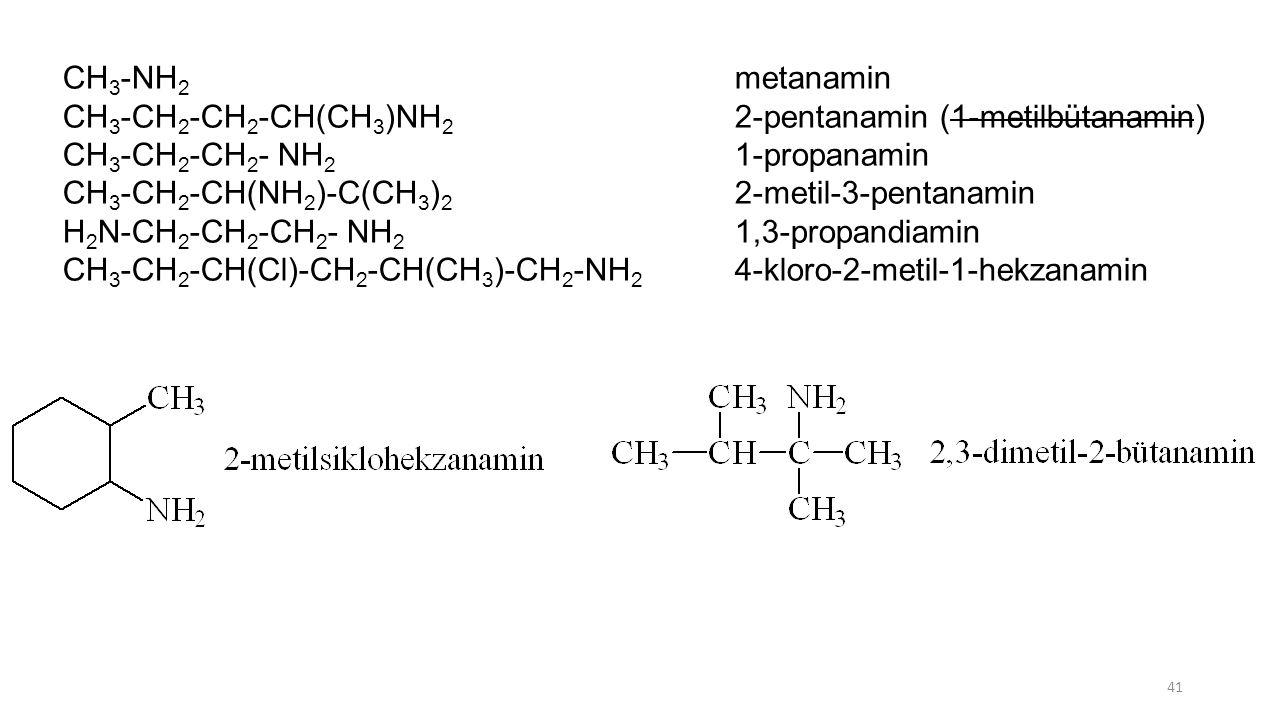 CH3-NH2 metanamin CH3-CH2-CH2-CH(CH3)NH2 2-pentanamin (1-metilbütanamin) CH3-CH2-CH2- NH2 1-propanamin.