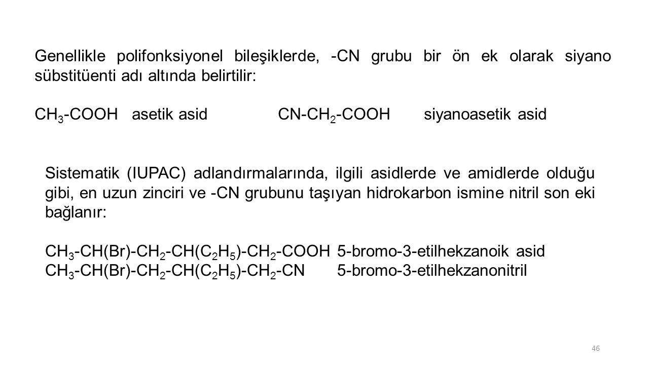 Genellikle polifonksiyonel bileşiklerde, -CN grubu bir ön ek olarak siyano sübstitüenti adı altında belirtilir: