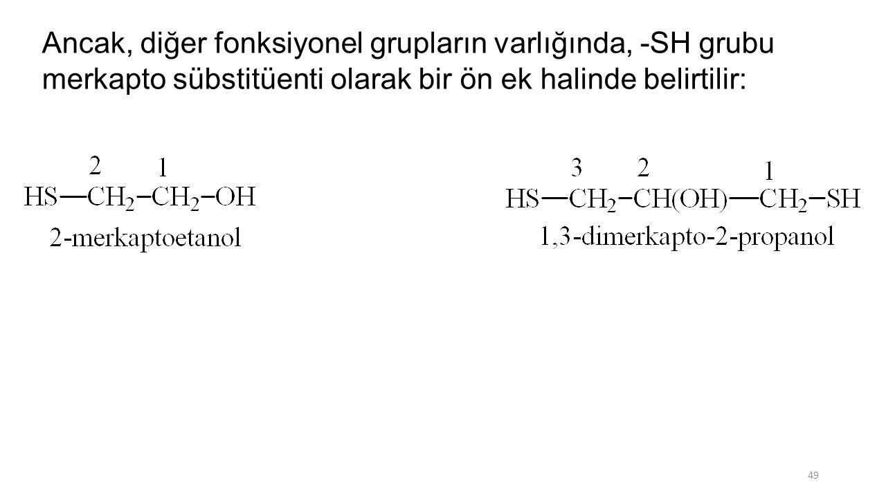 Ancak, diğer fonksiyonel grupların varlığında, -SH grubu merkapto sübstitüenti olarak bir ön ek halinde belirtilir: