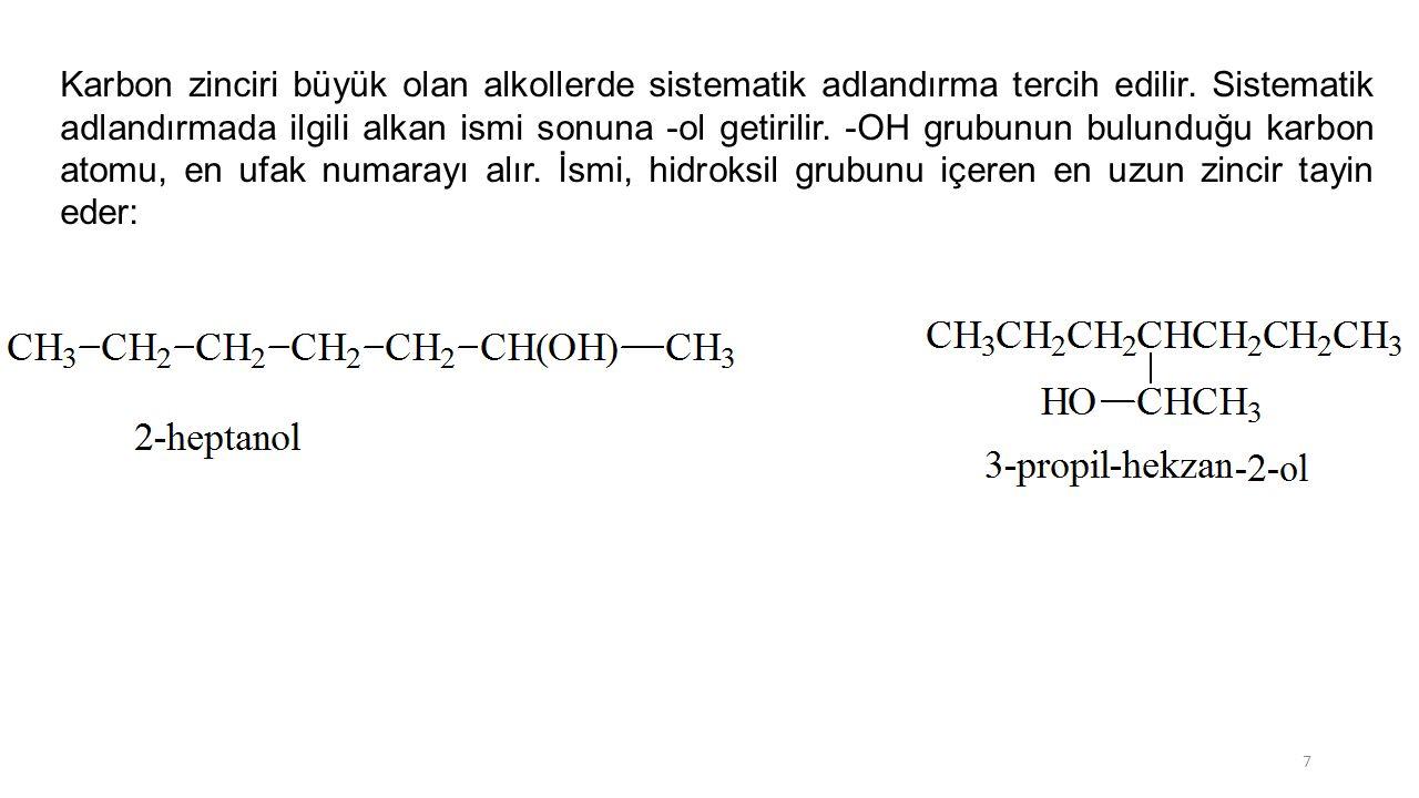 Karbon zinciri büyük olan alkollerde sistematik adlandırma tercih edilir.