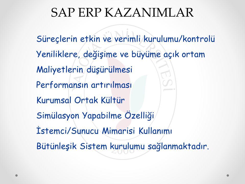 SAP ERP KAZANIMLAR Süreçlerin etkin ve verimli kurulumu/kontrolü