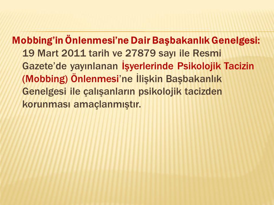 Mobbing'in Önlenmesi'ne Dair Başbakanlık Genelgesi: 19 Mart 2011 tarih ve 27879 sayı ile Resmi Gazete'de yayınlanan İşyerlerinde Psikolojik Tacizin (Mobbing) Önlenmesi'ne İlişkin Başbakanlık Genelgesi ile çalışanların psikolojik tacizden korunması amaçlanmıştır.