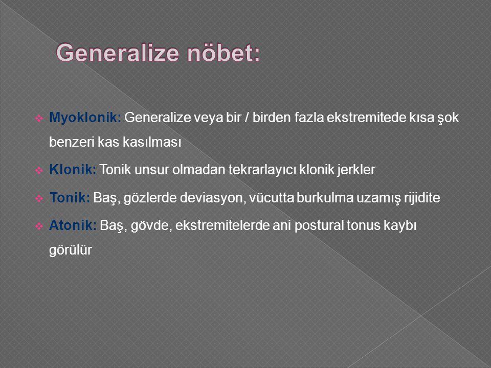 Generalize nöbet: Myoklonik: Generalize veya bir / birden fazla ekstremitede kısa şok benzeri kas kasılması.
